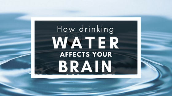 Improve your brain function be eliminating dehydration