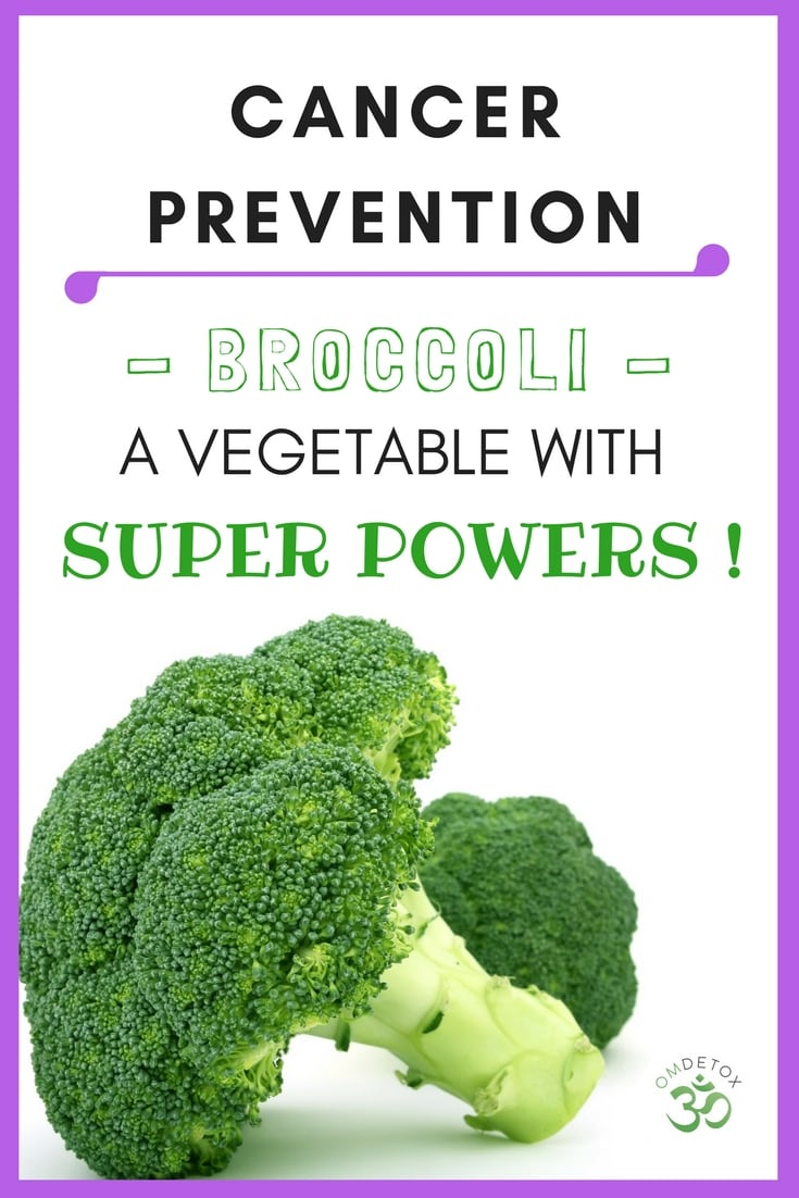 OMDetox Cancer Prevention with food- Broccoli A Vegetable with Super Powers find out how here.