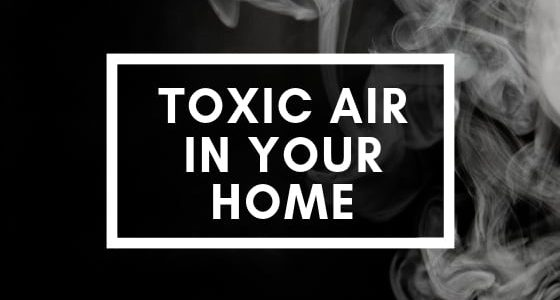 Toxic Air in Your Home