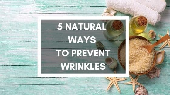 5 natural ways to prevent wrinkles